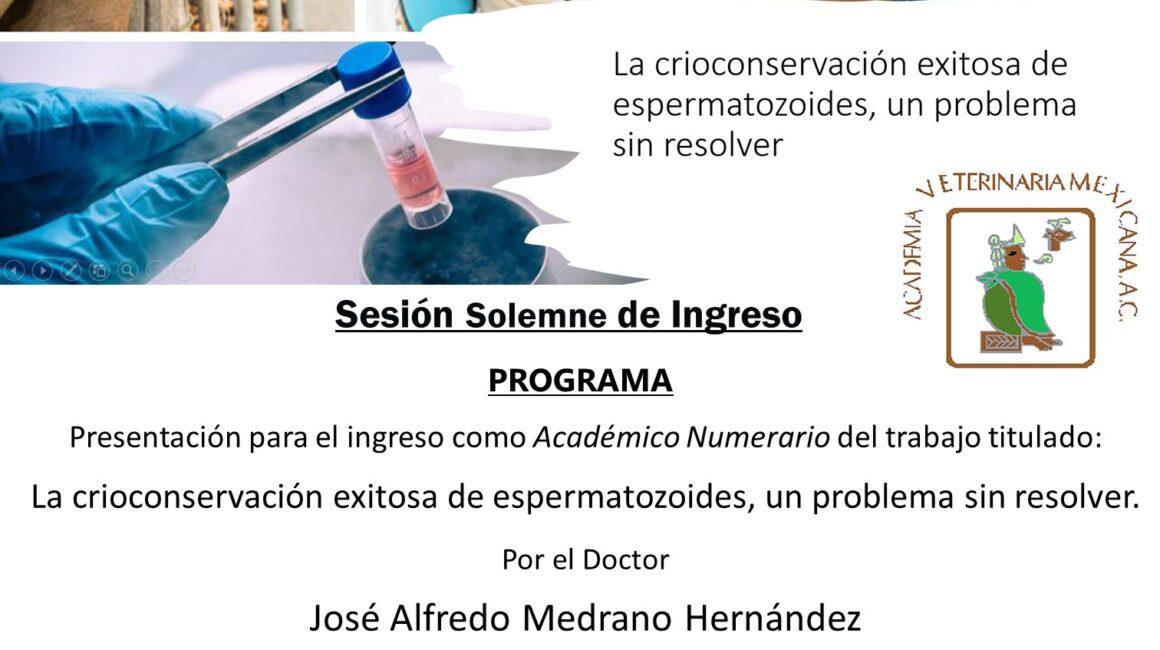 Academia Mexicana de Veterinaria, A.C., Sesión Solemne de Ingreso, Dr. José Alfredo Medrano Hernández , 15 de junio 2021
